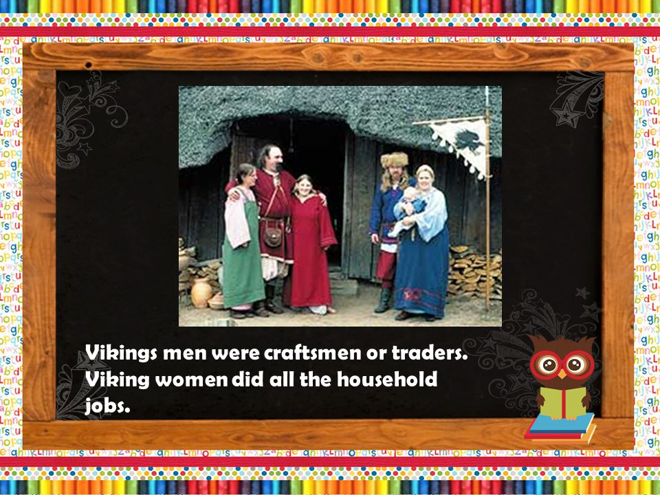 Most Vikings lived on farms in houses made of wood, stone or blocks of turf.
