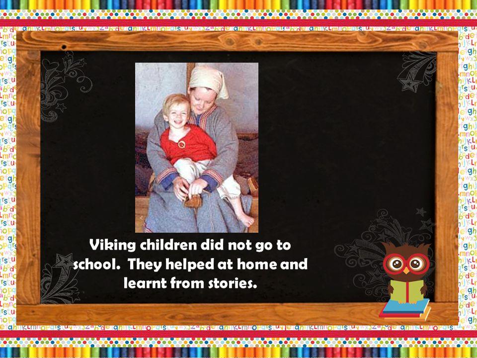 Vikings men were craftsmen or traders. Viking women did all the household jobs.