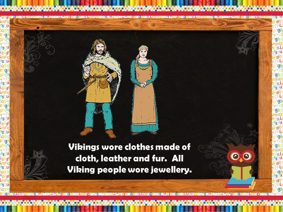Viking children did not go to school. They helped at home and learnt from stories.