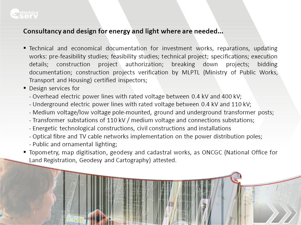 Consultancy and design for energy and light where are needed...  Technical and economical documentation for investment works, reparations, updating w
