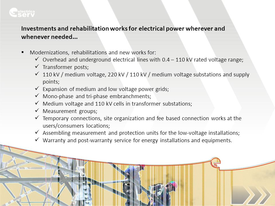 Investments and rehabilitation works for electrical power wherever and whenever needed...  Modernizations, rehabilitations and new works for: Overhea