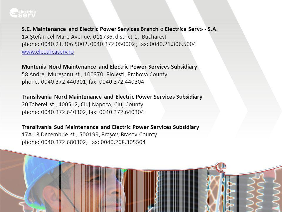 S.C. Maintenance and Electric Power Services Branch « Electrica Serv» - S.A. 1A Ştefan cel Mare Avenue, 011736, district 1, Bucharest phone: 0040.21.3