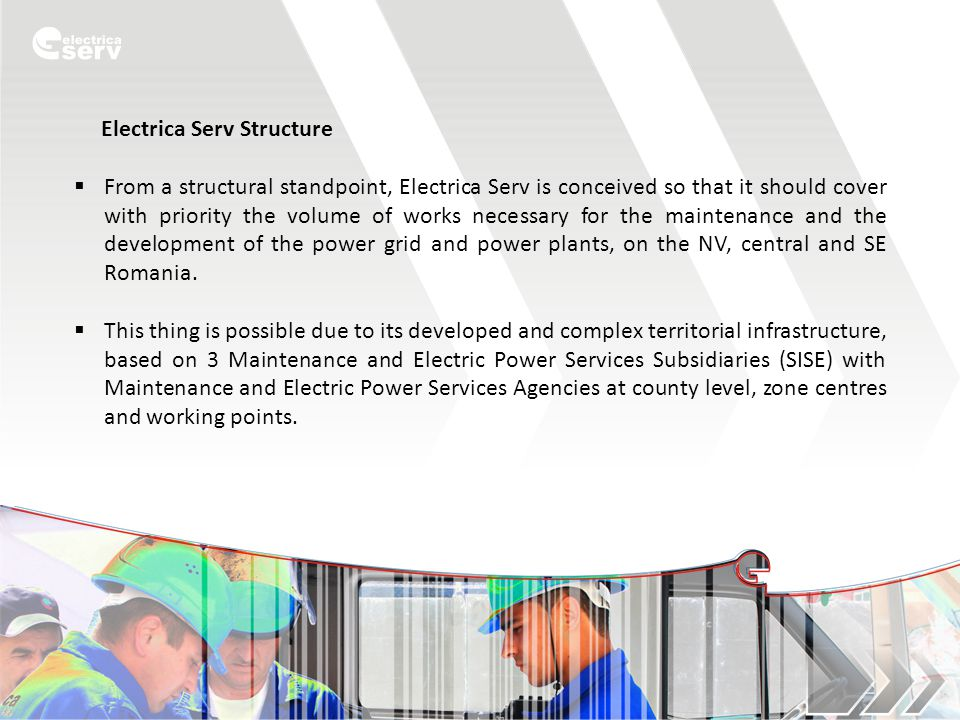 Electrica Serv Structure  From a structural standpoint, Electrica Serv is conceived so that it should cover with priority the volume of works necessa
