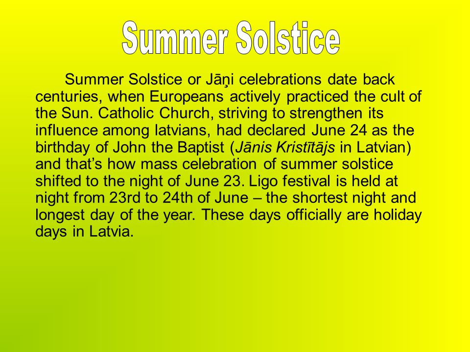 Summer Solstice or Jāņi celebrations date back centuries, when Europeans actively practiced the cult of the Sun.