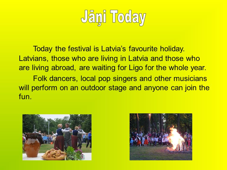 Today the festival is Latvia's favourite holiday.