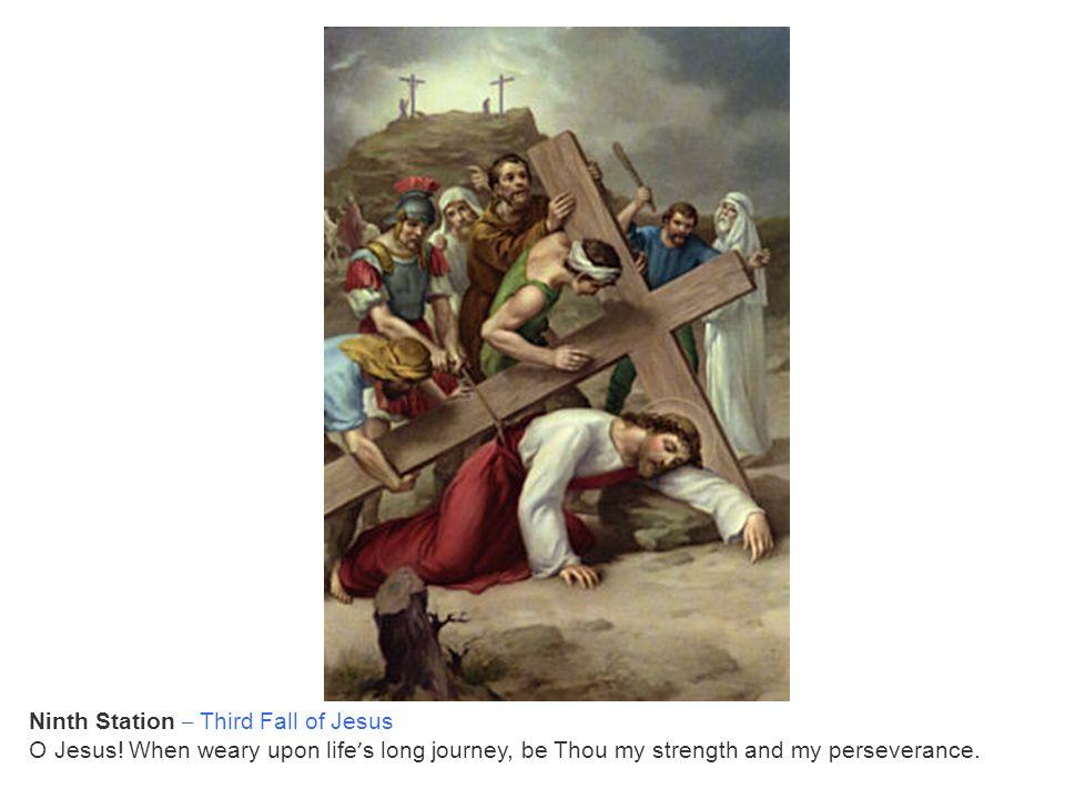 Ninth Station – Third Fall of Jesus O Jesus.