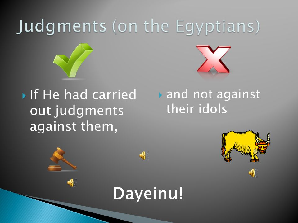  If He had carried out judgments against them,  and not against their idols Dayeinu!