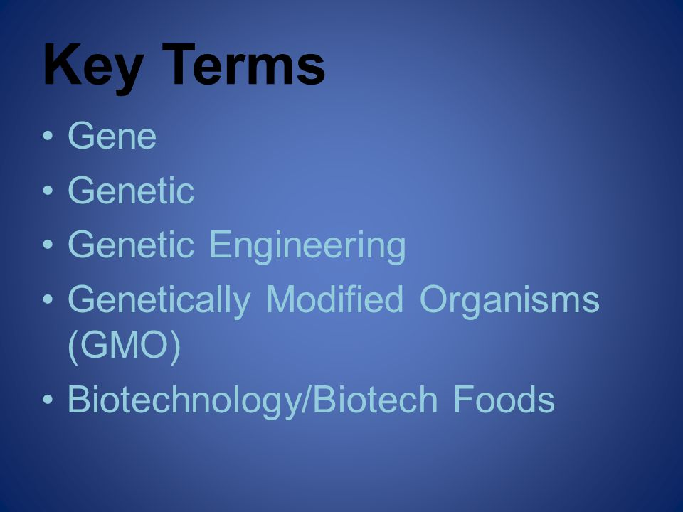 Gene Genetic Genetic Engineering Genetically Modified Organisms (GMO) Biotechnology/Biotech Foods