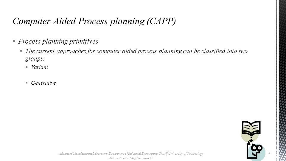  Variant Process planning- Group Technology  A part family is a collection of parts which are similar either because of geometry and size or because similar processing steps are required in their manufacture.