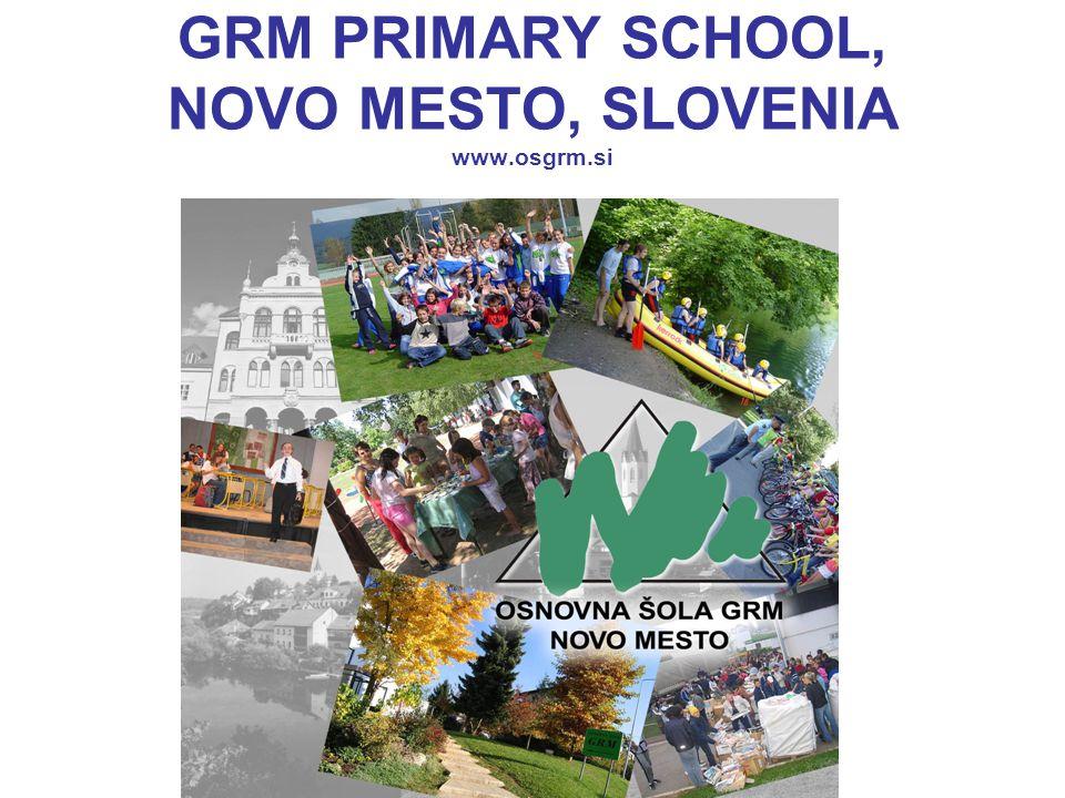 GRM PRIMARY SCHOOL, NOVO MESTO, SLOVENIA www.osgrm.si