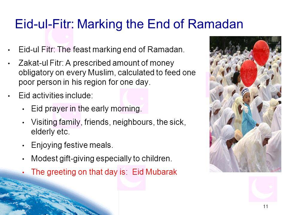 11 Eid-ul-Fitr: Marking the End of Ramadan Eid-ul Fitr: The feast marking end of Ramadan. Zakat-ul Fitr: A prescribed amount of money obligatory on ev