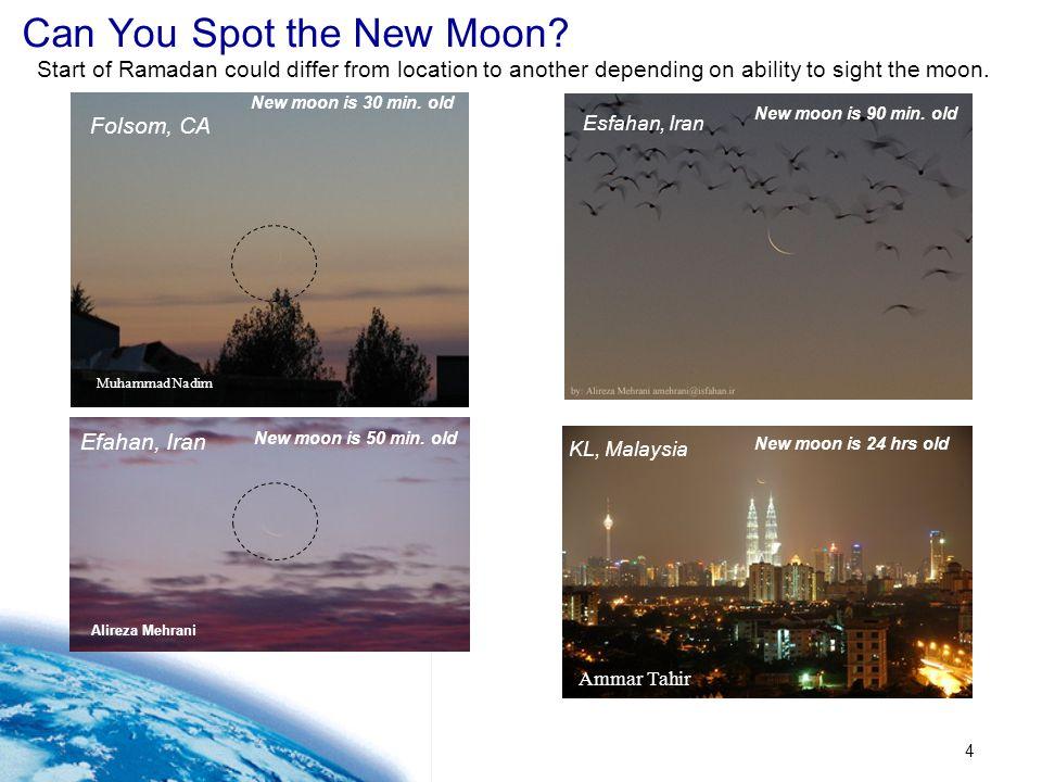 4 Folsom, CA Muhammad Nadim New moon is 30 min. old Can You Spot the New Moon? Efahan, Iran Alireza Mehrani New moon is 50 min. old Esfahan, Iran New