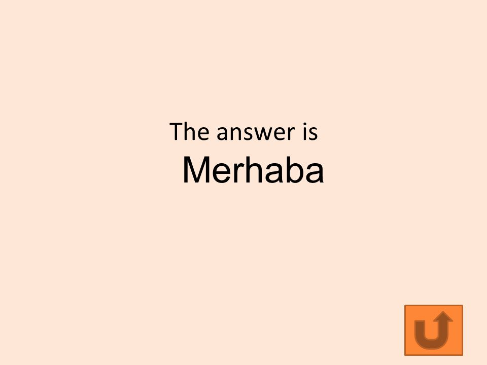 The answer is Merhaba