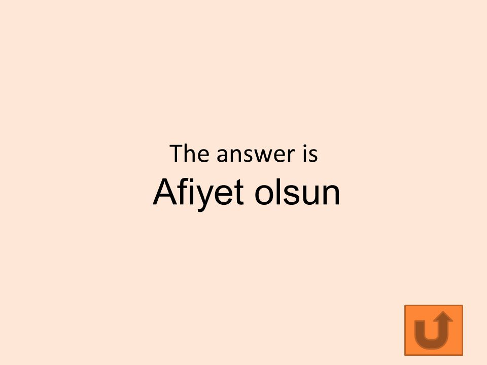 The answer is Afiyet olsun