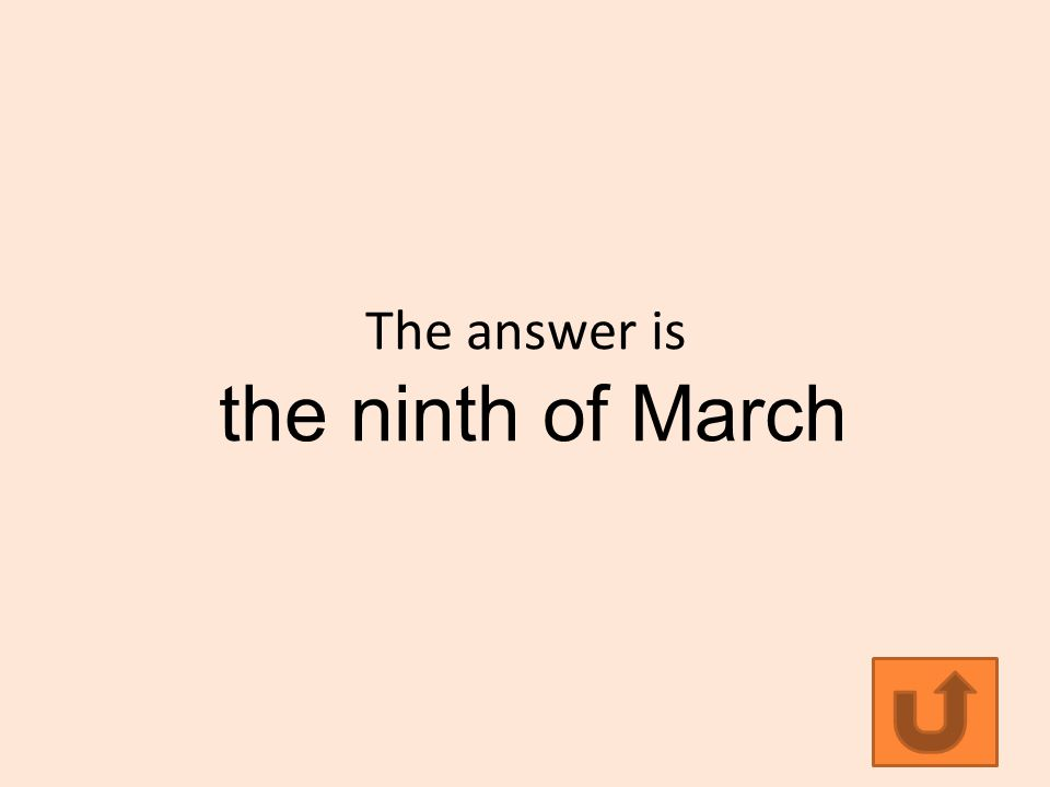 The answer is the ninth of March
