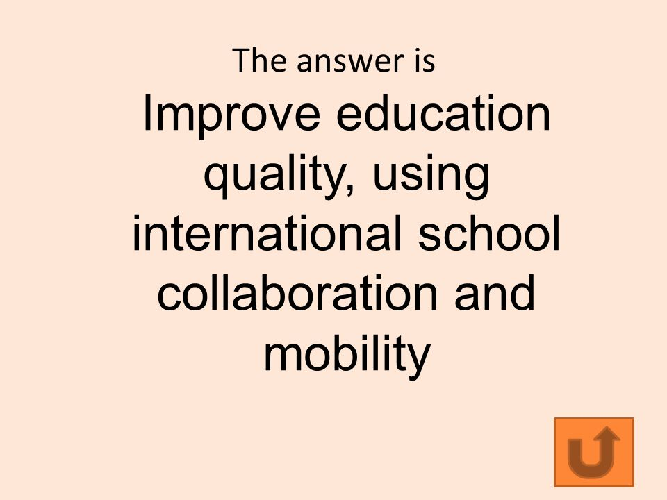 The answer is Improve education quality, using international school collaboration and mobility