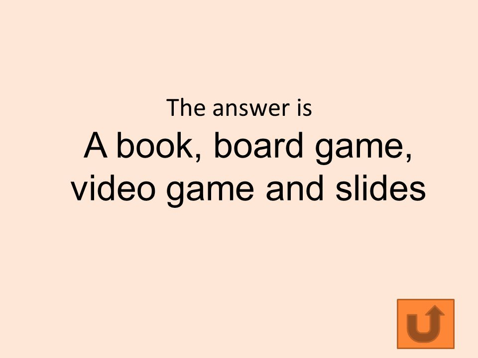 The answer is A book, board game, video game and slides