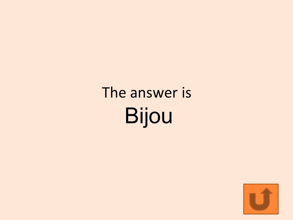 The answer is Bijou