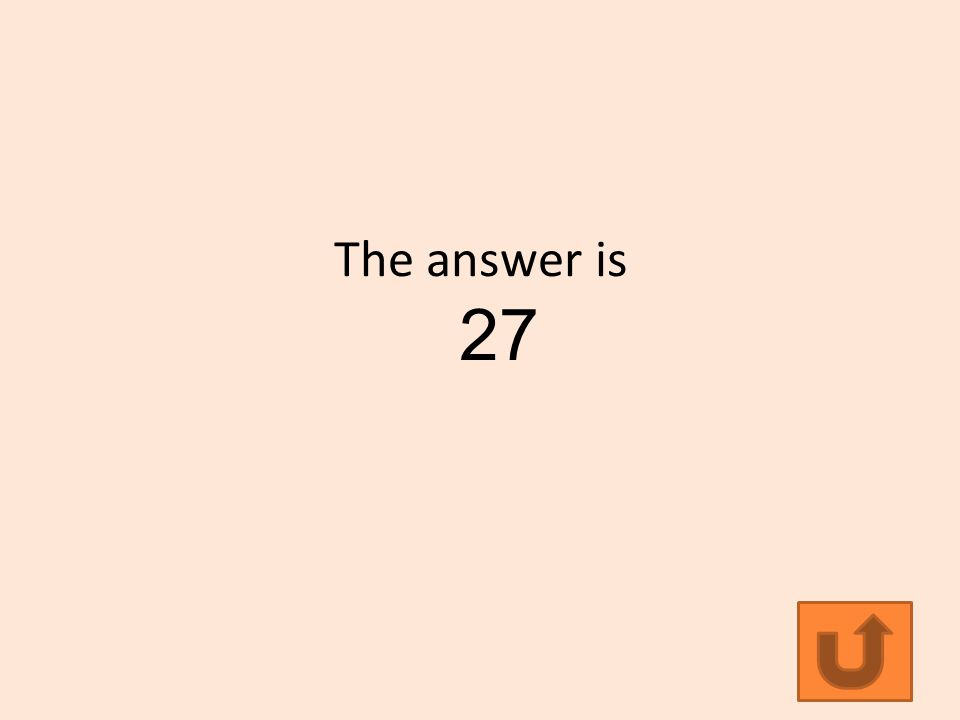 The answer is 27