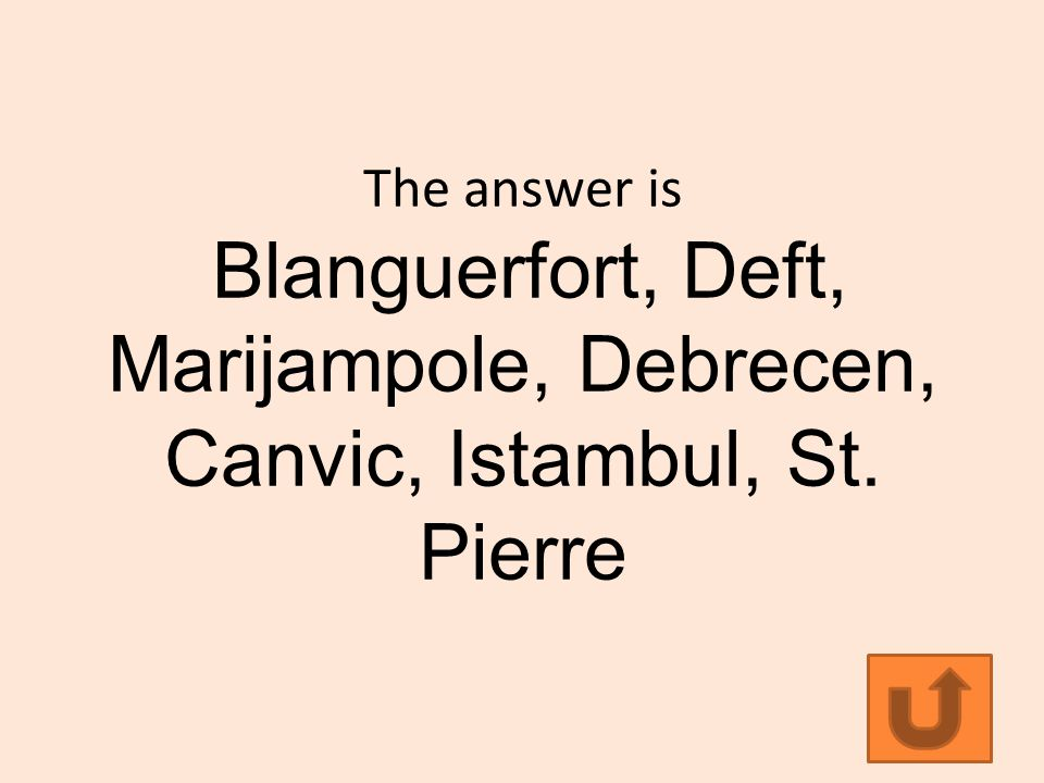 The answer is Blanguerfort, Deft, Marijampole, Debrecen, Canvic, Istambul, St. Pierre
