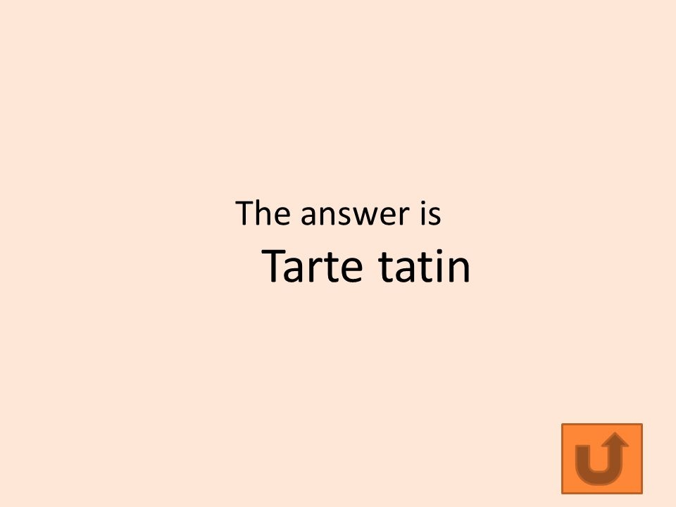 The answer is Tarte tatin