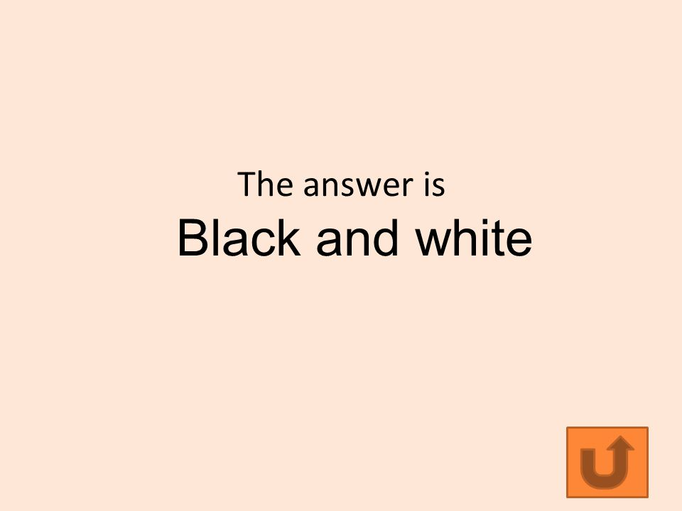 The answer is Black and white