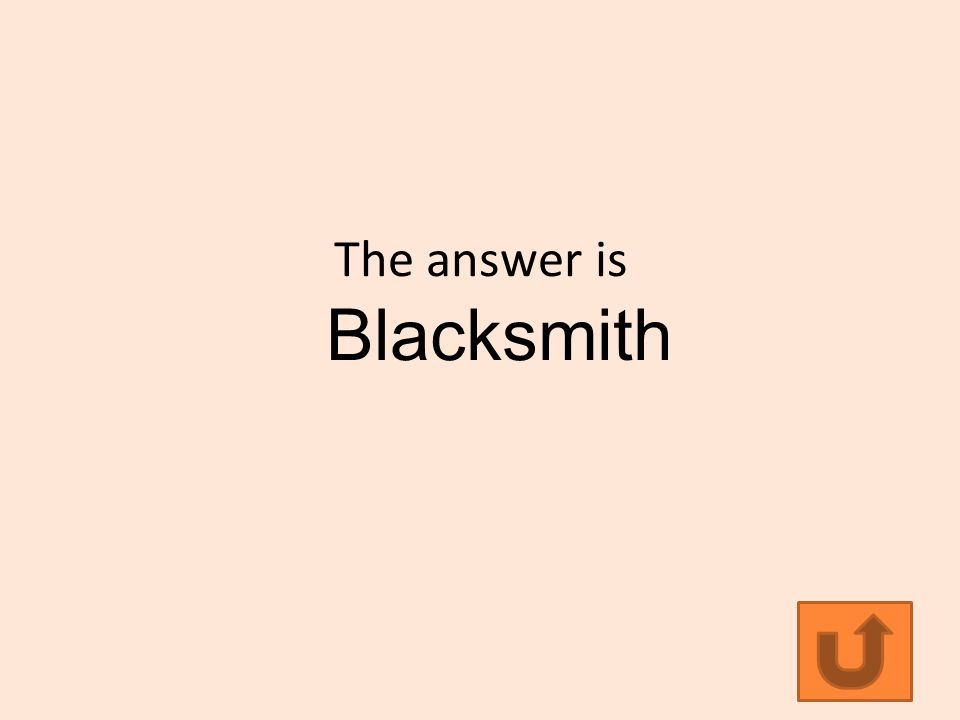 The answer is Blacksmith