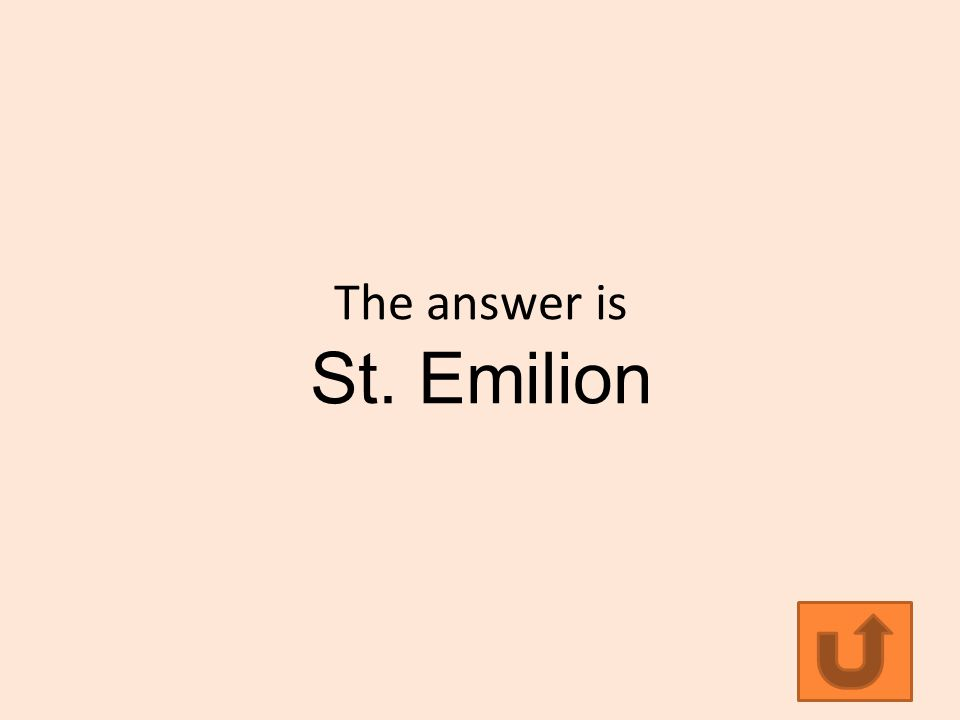 The answer is St. Emilion