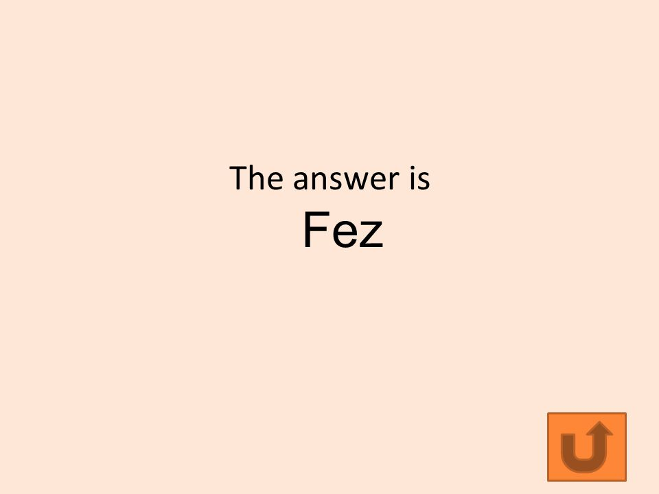 The answer is Fez