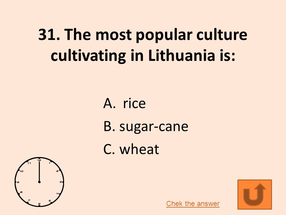 31.The most popular culture cultivating in Lithuania is: A.
