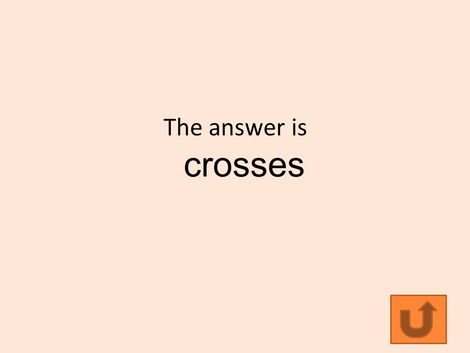 The answer is crosses