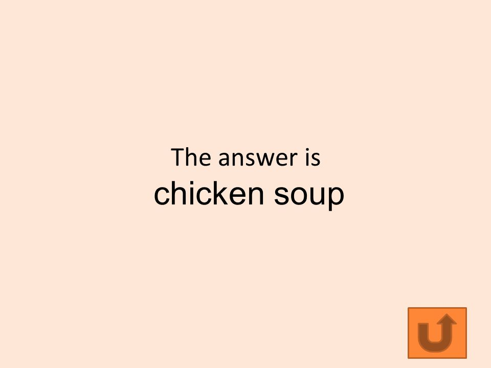 The answer is chicken soup