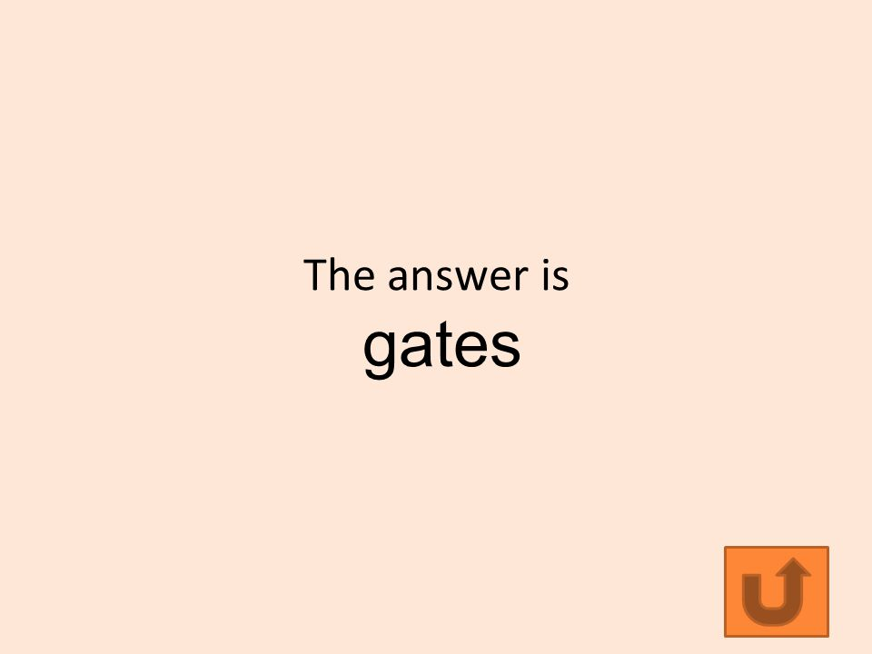 The answer is gates