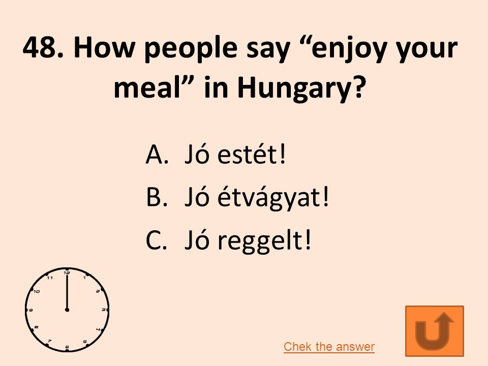 48.How people say enjoy your meal in Hungary. A.Jó estét.