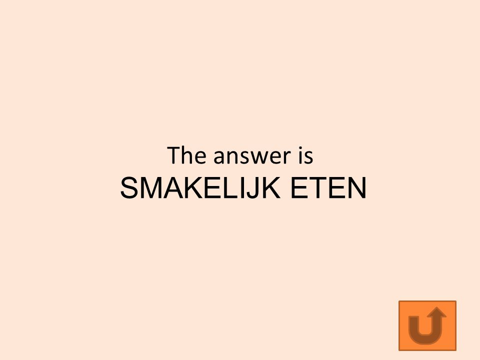 The answer is SMAKELIJK ETEN