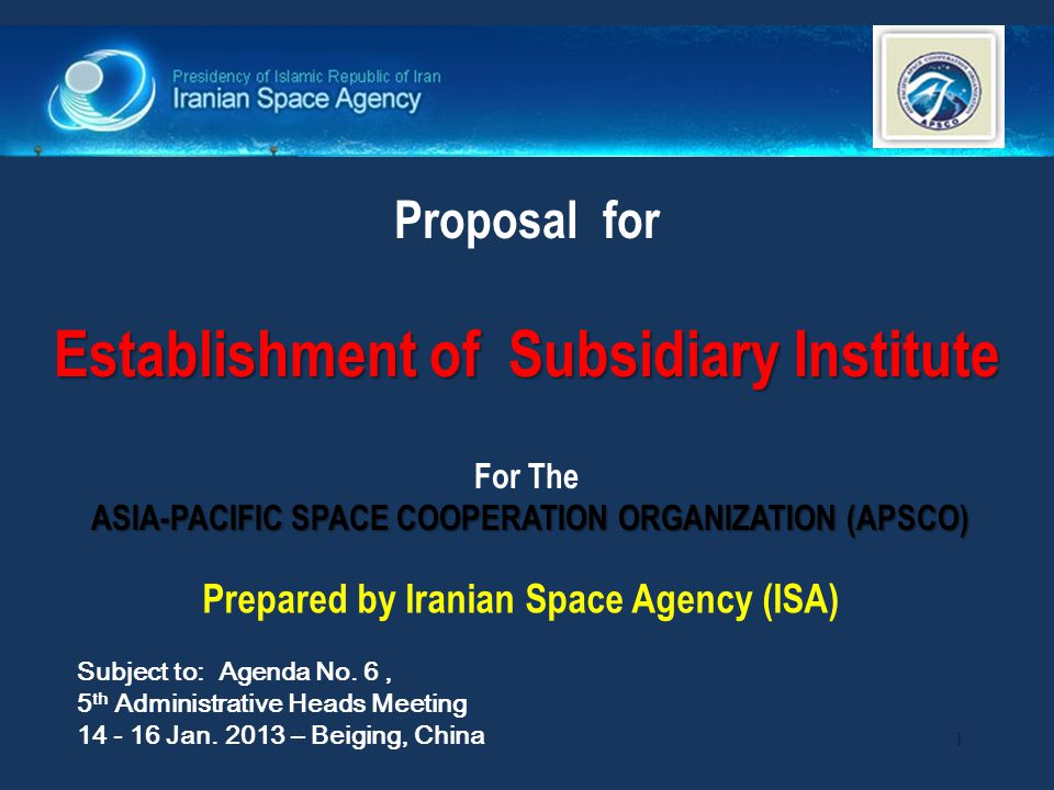 12 Background Iranian Space Agency(ISA) Stablishment of Subsidiary Institute - 5th Administrative Heads Meeting of Apsco