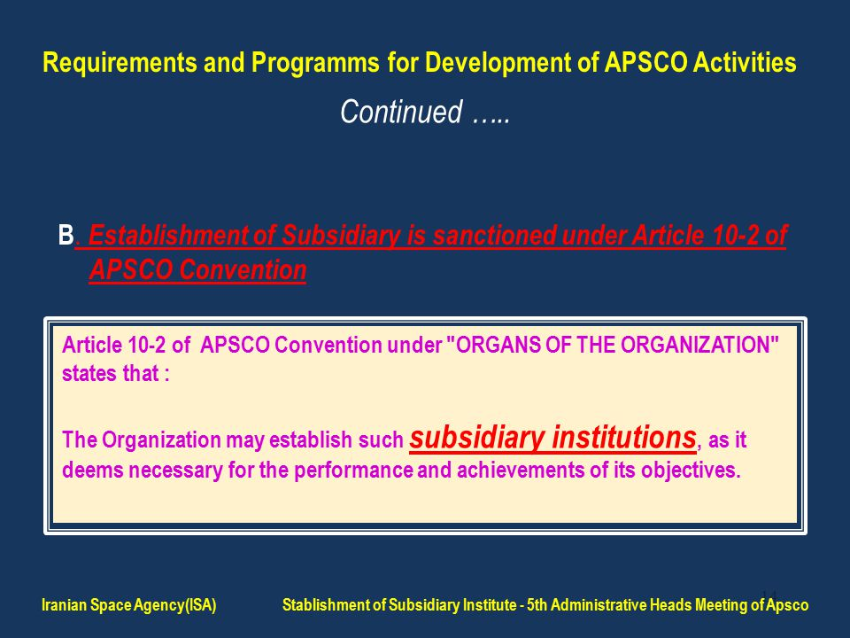 14 B. Establishment of Subsidiary is sanctioned under Article 10-2 of APSCO Convention Article 10-2 of APSCO Convention under