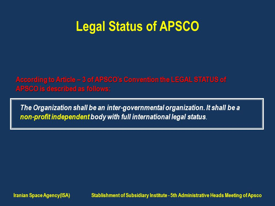 6 Legal Status of APSCO The Organization shall be an inter-governmental organization.