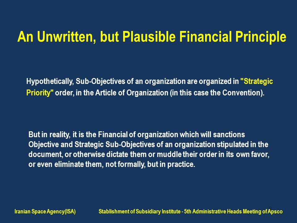 9 An Unwritten, but Plausible Financial Principle Hypothetically, Sub-Objectives of an organization are organized in Strategic Priority order, in the Article of Organization (in this case the Convention).