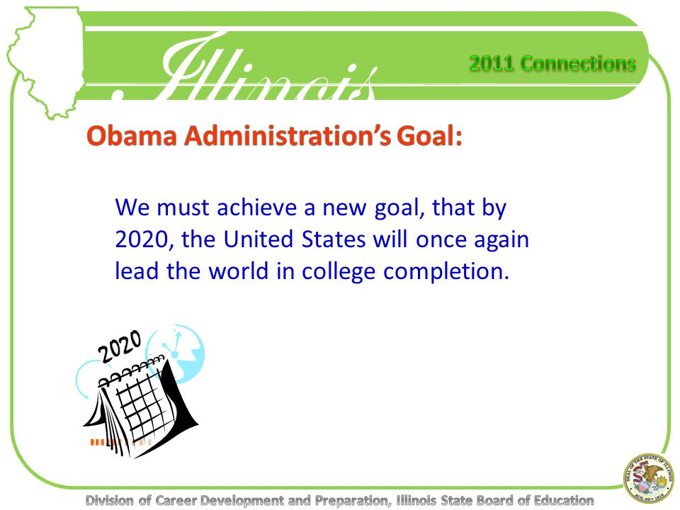 Illinois We must achieve a new goal, that by 2020, the United States will once again lead the world in college completion.