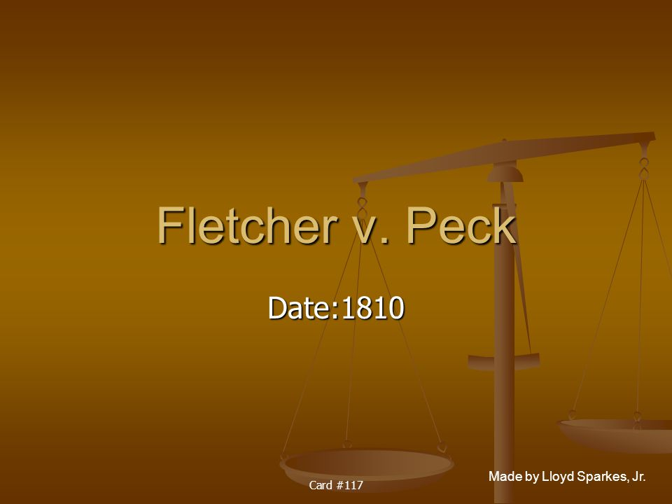 Made by Lloyd Sparkes, Jr. Card #117 Fletcher v. Peck Date:1810