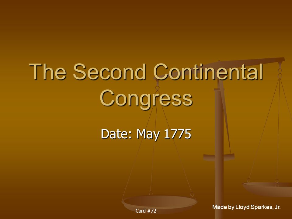 Made by Lloyd Sparkes, Jr. Card #72 The Second Continental Congress Date: May 1775