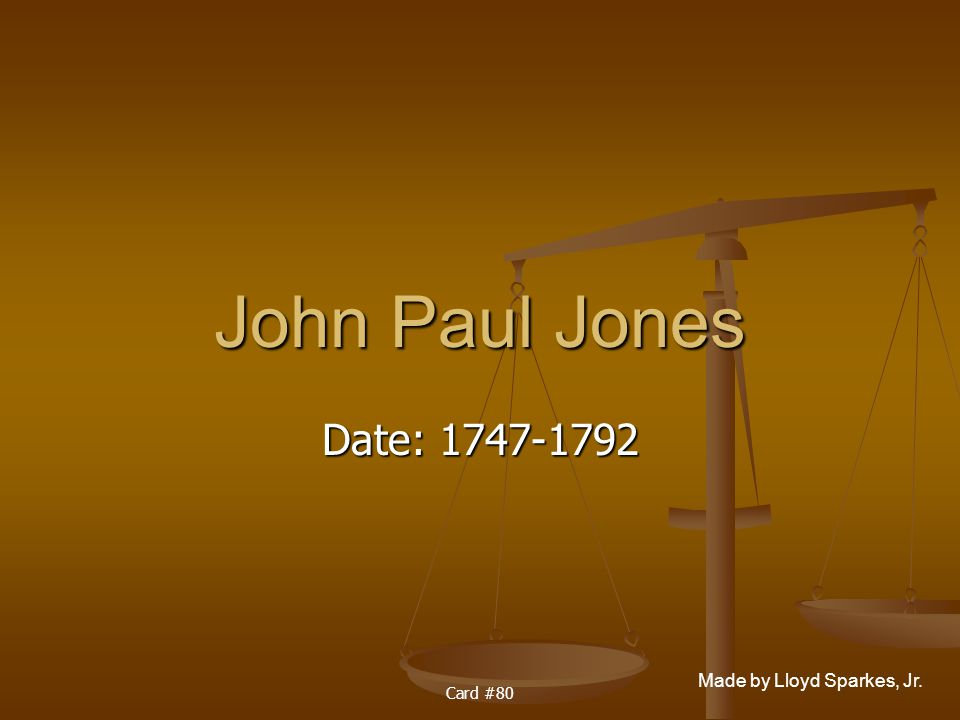 Made by Lloyd Sparkes, Jr. Card #80 John Paul Jones Date: 1747-1792