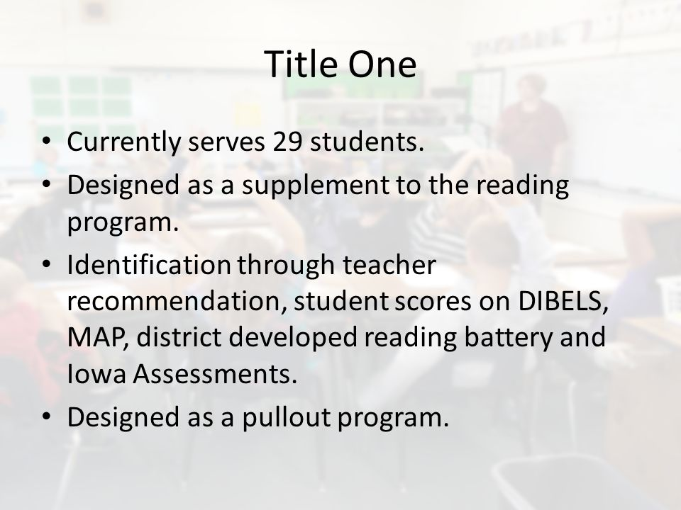 Title One Currently serves 29 students. Designed as a supplement to the reading program.