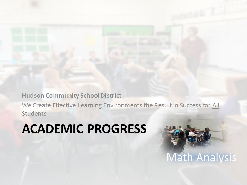 ACADEMIC PROGRESS Hudson Community School District We Create Effective Learning Environments the Result in Success for All Students Math Analysis