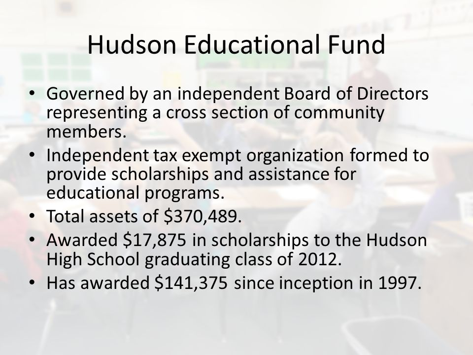 Hudson Educational Fund Governed by an independent Board of Directors representing a cross section of community members.