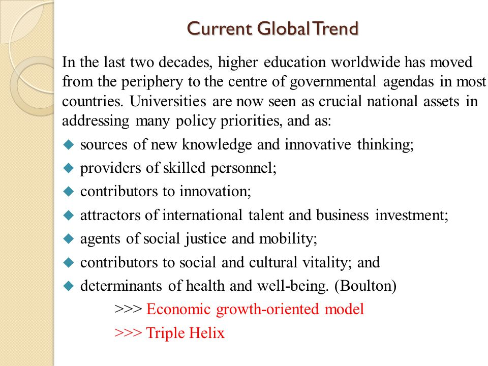 Current Global Trend In the last two decades, higher education worldwide has moved from the periphery to the centre of governmental agendas in most countries.