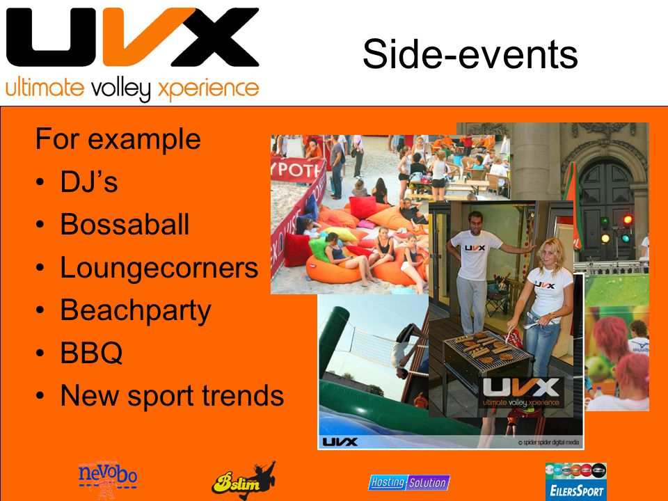 Side-events For example DJ's Bossaball Loungecorners Beachparty BBQ New sport trends