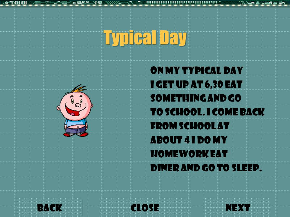Typical Day On my Typical day I get up at 6,30 eat something and go to school.