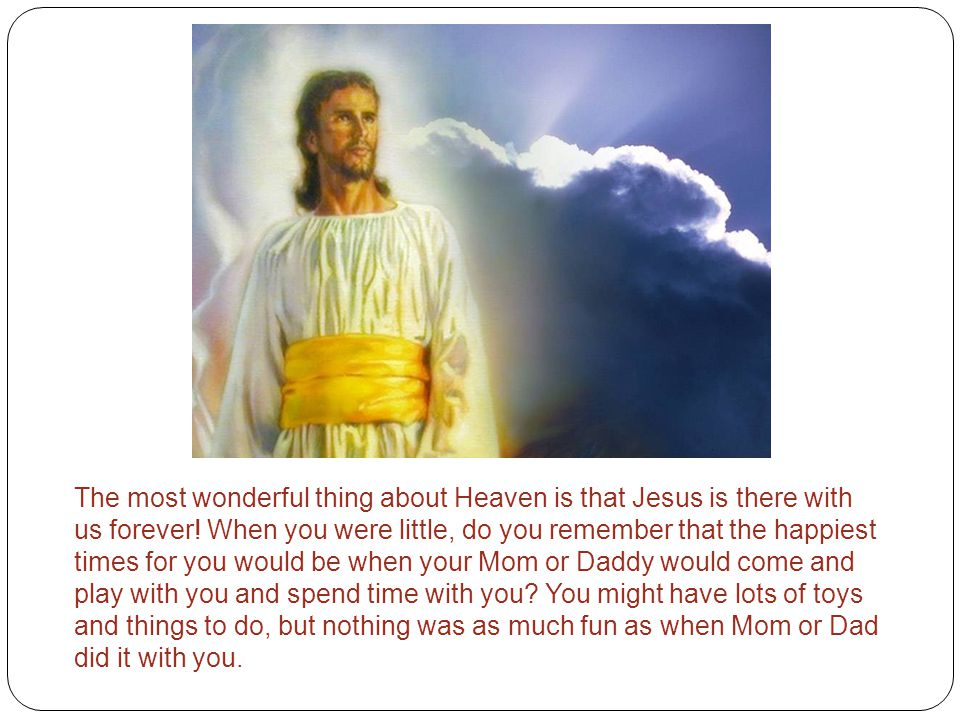 The most wonderful thing about Heaven is that Jesus is there with us forever.